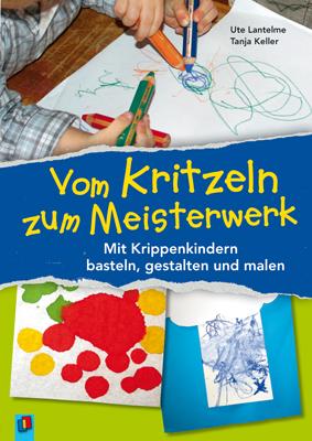 Buchtipp: Vom Kritzeln zum Meisterwerk. Mit Krippenkindern basteln, gestalten und malen